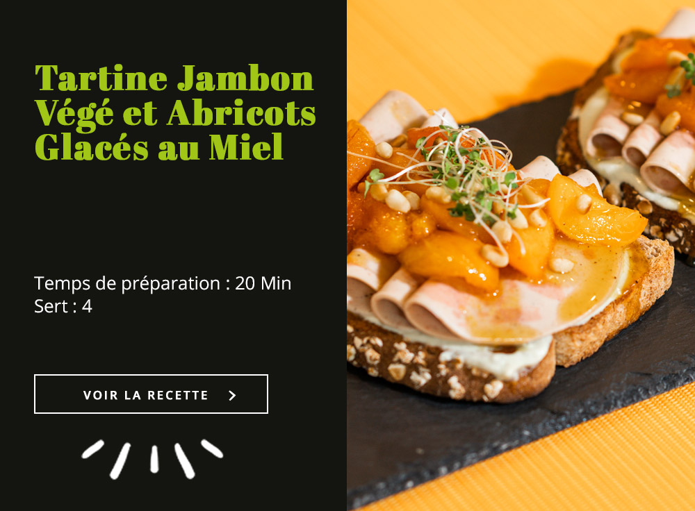 Tartine Jambon Végé et Abricots Glacés au Miel
