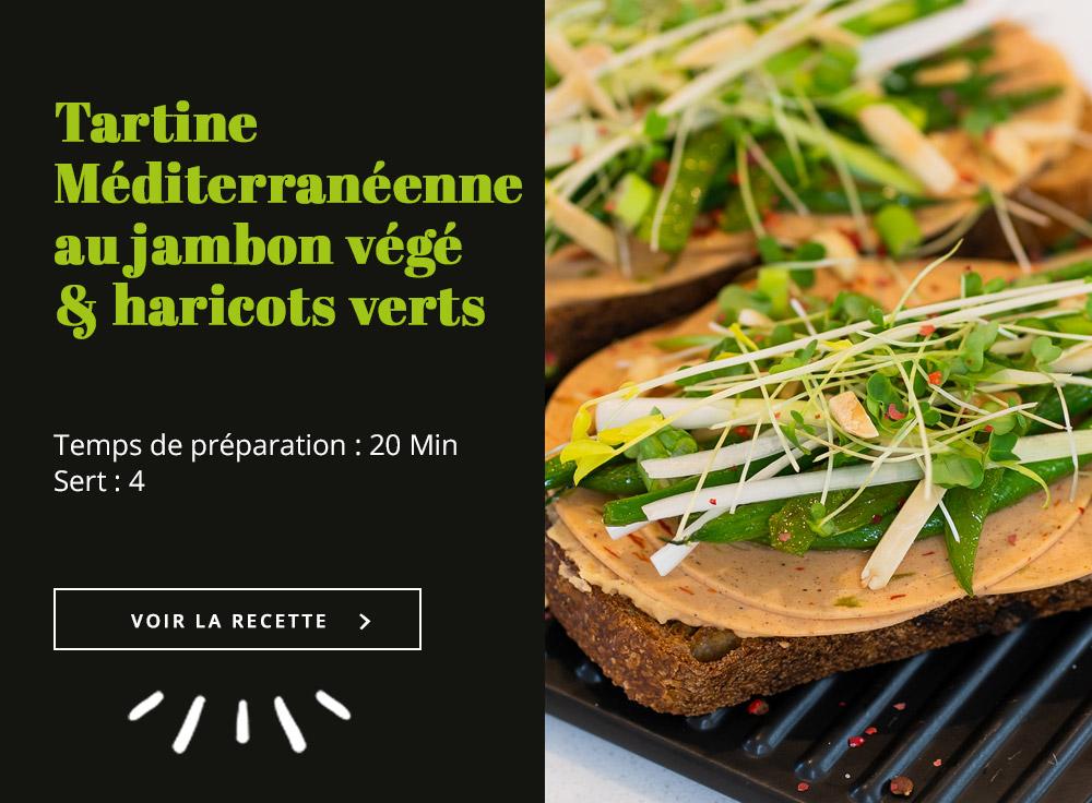 Tartine Méditerranéenne au jambon végé & haricots verts