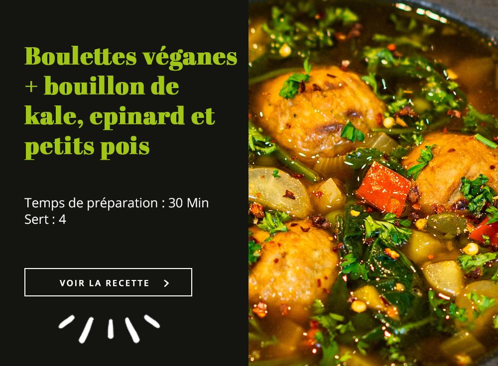 Boulettes véganes + bouillon de kale, epinard et petits pois