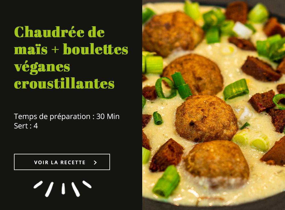 Chaudrée de maïs + boulettes véganes croustillantes
