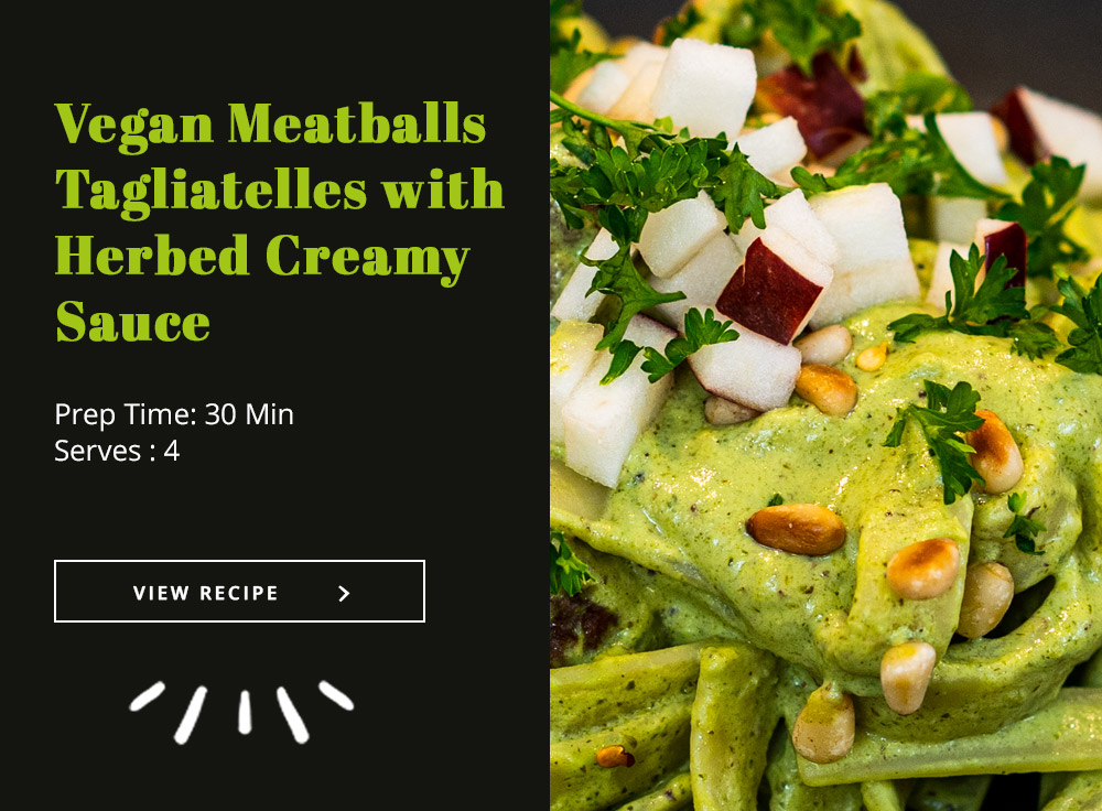 Vegan Meatballs Tagliatelles with Herbed Creamy Sauce