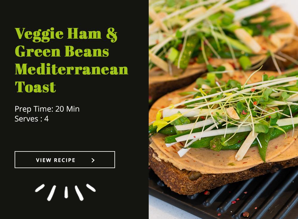 Veggie Ham & Green Beans Mediterranean Toast